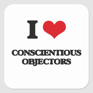 I love Conscientious Objectors Square Stickers