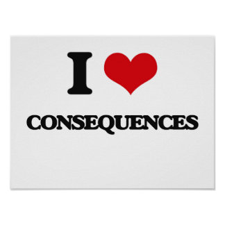 I love Consequences Print
