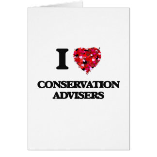 I love Conservation Advisers Greeting Card