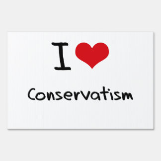 I love Conservatism Lawn Sign
