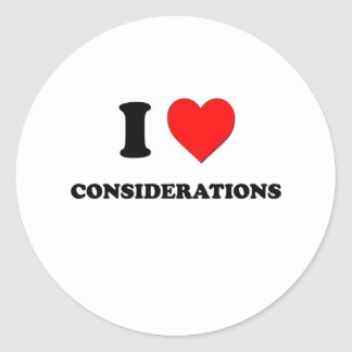I love Considerations Round Stickers