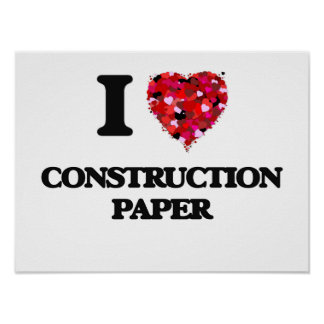 I love Construction Paper Poster