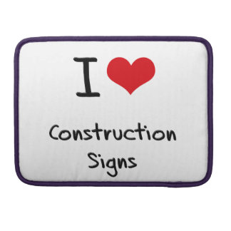 I love Construction Signs MacBook Pro Sleeve