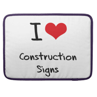 I love Construction Signs Sleeve For MacBooks