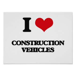 I love Construction Vehicles Poster