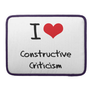 I love Constructive Criticism Sleeve For MacBook Pro