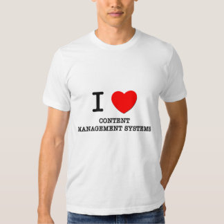 I Love Content Management Systems Tshirt