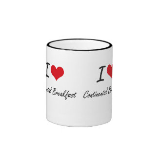 I love Continental Breakfast Artistic Design Ringer Coffee Mug