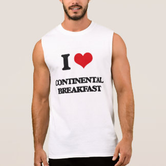 I love Continental Breakfast Sleeveless T-shirts