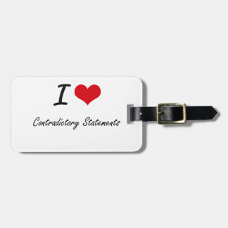 I love Contradictory Statements Bag Tags