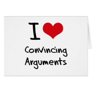 I love Convincing Arguments Greeting Card