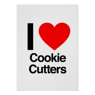 i love cookie cutters poster