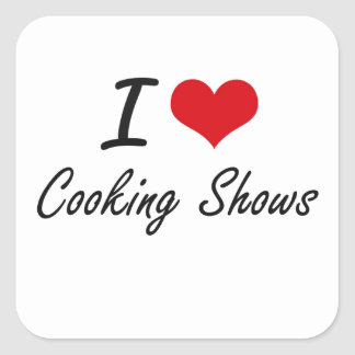 I love Cooking Shows Square Sticker