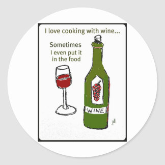 I LOVE COOKING WITH WINE SOMETIMES I EVEN PUT IT I CLASSIC ROUND STICKER
