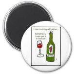 I LOVE COOKING WITH WINE SOMETIMES I EVEN PUT IT I REFRIGERATOR MAGNETS