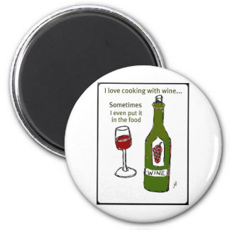 I LOVE COOKING WITH WINE SOMETIMES I EVEN PUT IT I MAGNET