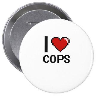 I love Cops 4 Inch Round Button