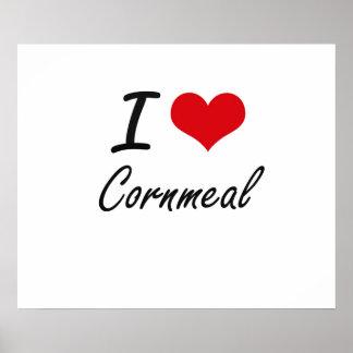 I love Cornmeal Poster