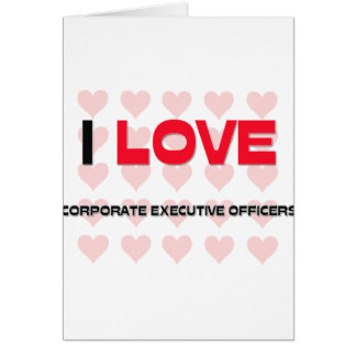 I LOVE CORPORATE EXECUTIVE OFFICERS GREETING CARDS