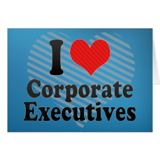 I Love Corporate Executives Greeting Card
