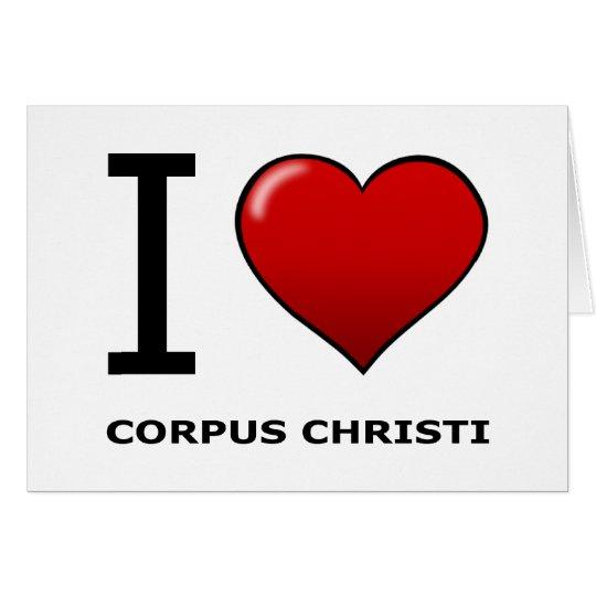 I LOVE CORPUS CHRISTI,TX - TEXAS CARD