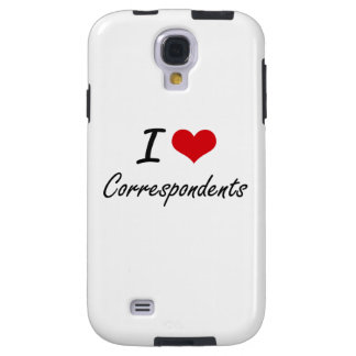 I love Correspondents Galaxy S4 Case