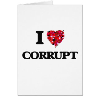 I love Corrupt Greeting Card