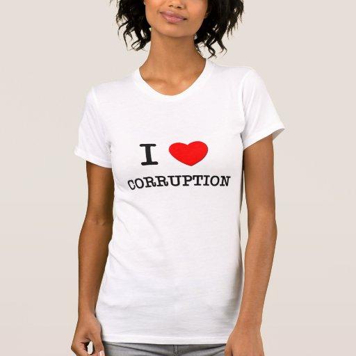 I Love Corruption Tee Shirts