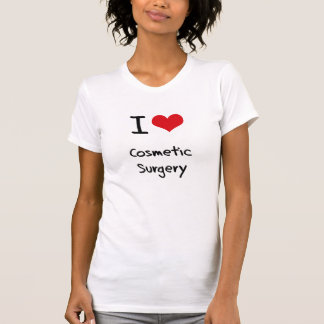 I love Cosmetic Surgery T-Shirt