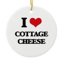 I love Cottage Cheese Ceramic Ornament