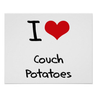 I love Couch Potatoes Posters