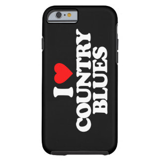 I LOVE COUNTRY BLUES TOUGH iPhone 6 CASE