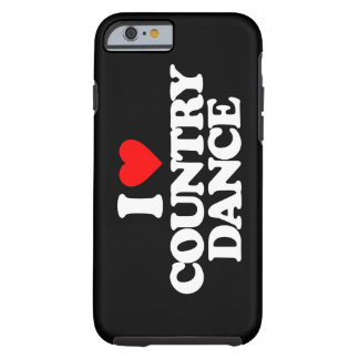 I LOVE COUNTRY DANCE TOUGH iPhone 6 CASE