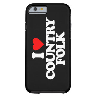 I LOVE COUNTRY FOLK TOUGH iPhone 6 CASE