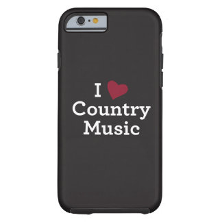 I Love Country Music Tough iPhone 6 Case