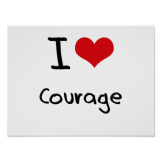 I love Courage Posters