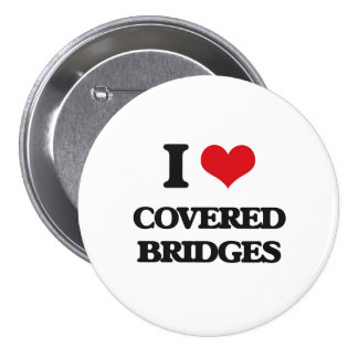 I love Covered Bridges 3 Inch Round Button