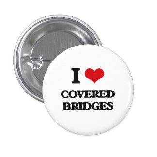 I love Covered Bridges 1 Inch Round Button
