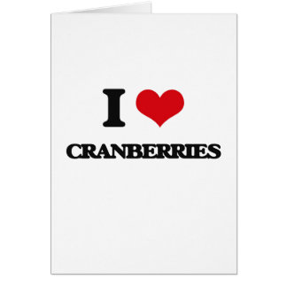 I Love Cranberries Greeting Cards