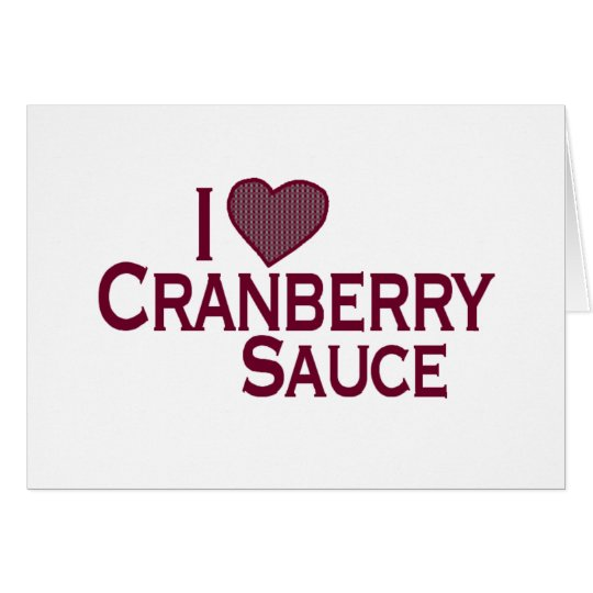 I Love Cranberry Sauce Card