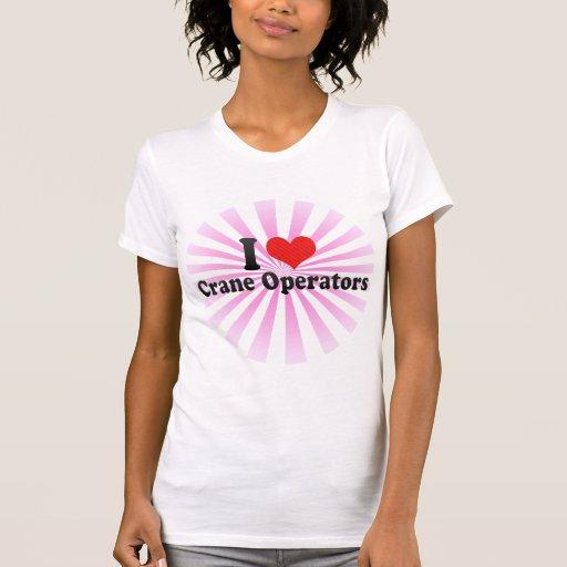 I Love Crane Operators T Shirt