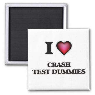 I love Crash Test Dummies Magnet