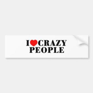 I Love Crazy People Bumper Sticker