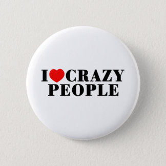 I Love Crazy People Button