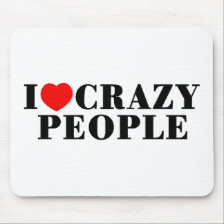 I Love Crazy People Mouse Pad