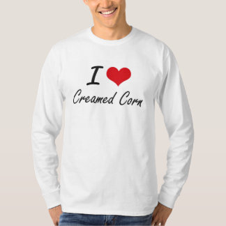 I love Creamed Corn Tee Shirt