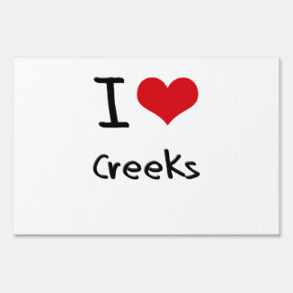 I love Creeks Lawn Sign