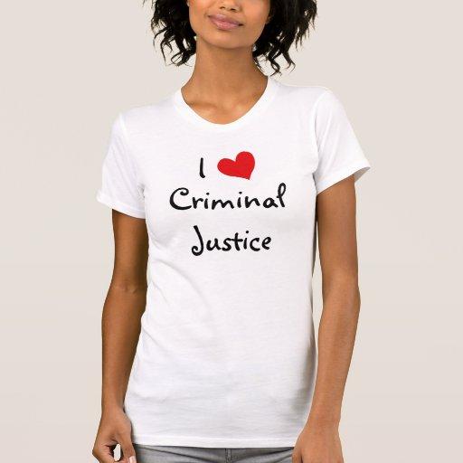 I Love Criminal Justice T Shirt