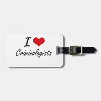 I love Criminologists Tag For Bags