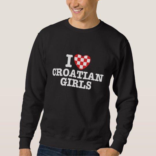 I Love Croatian Girls Sweatshirt